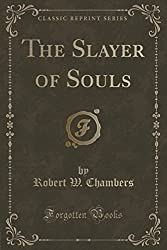 The Slayer of Souls (Classic Reprint) by Robert W. Chambers (2015-09-27)