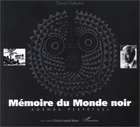 MEMOIRE DU MONDE NOIR. Agenda perpétuel par David Gakunzi