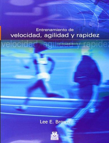 Entrenamiento De Velocidad, Agilidad Y Rapidez (Deportes) por Lee E. Brown