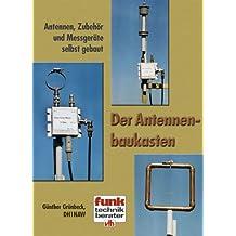Der Antennenbaukasten: Antennen, Zubehör, Messgeräte selbst gebaut