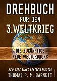 Drehbuch für den 3.Weltkrieg: Die zukünftige neue Weltordnung - Dr.Thomas P.M. Barnett