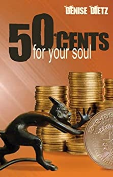 FIFTY CENTS FOR YOUR SOUL by [DIETZ, DENISE]