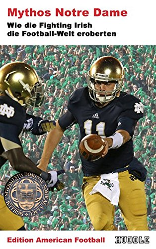 Edition American Football 5: Mythos Notre Dame: Wie die Fighting Irish die Football-Welt eroberten
