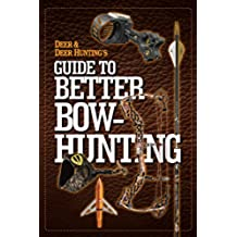 Deer & Deer Hunting\'s Guide to Better Bow-Hunting