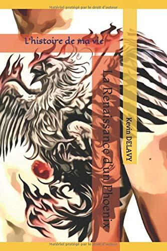 La Renaissance d'un Phoenix: L'histoire de ma vie