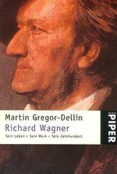 Richard Wagner: Sein Leben · Sein Werk · Sein Jahrhundert