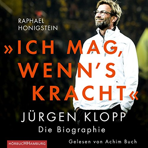 »Ich mag, wenn's kracht.«: Jürgen Klopp. Die Biographie: 2 CDs