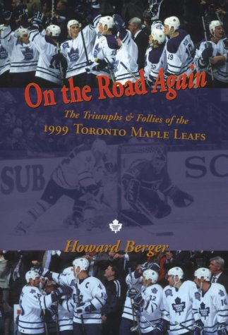 On the Road Again: The Triumphs & Follies of the 1999 Toronto Maple Leafs por Howard Berger
