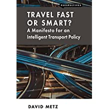 Travel Fast or Smart?: A Manifesto for an Intelligent Transport Policy (Perspectives)