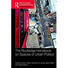 The Routledge Handbook on Spaces of Urban Politics (Routledge International Handbooks)