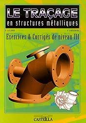 Le traçage en structures métalliques BTS - Concours PLP et CAPET : Exercices et corrigés de niveau III
