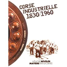 Corse industrielle 1830-1960 : Mémoire révélée, matière transformée