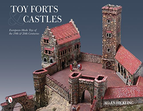 Toy Forts & Castles: European-Made Toys of the 19th & 20th Centuries por Allen Hickling