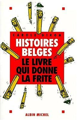 HISTOIRES BELGES. Le livre qui donne la frite, aux Editions Albin Michel