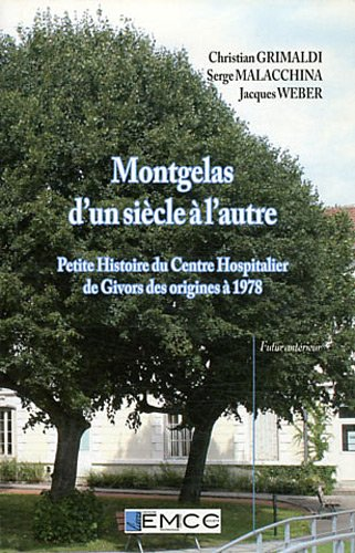 montgelas-d-39-un-sicle--l-39-autre-petite-histoire-du-centre-hospitalier-de-givors-des-origines--1978