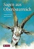 Sagen aus Oberösterreich: Mit vielen Überlieferungen aus dem Salzkammergut. Zusammengetragen