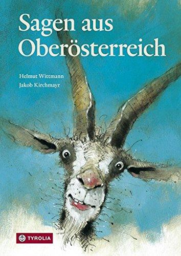 Sagen aus Oberösterreich: Mit vielen Überlieferungen aus dem Salzkammergut. Zusammengetragen und neu erzählt