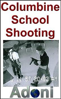 The Columbine School Shooting Massacre - The Truth about School Shootings (English Edition) par [Alexander, D.E.]