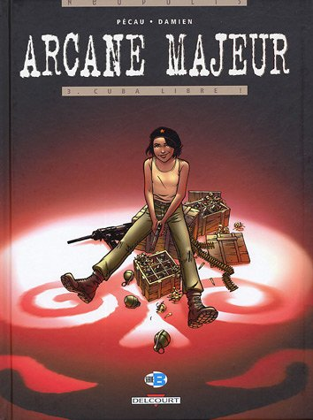 Arcane Majeur, Tome 3 : Cuba libre ! par Jean-Pierre Pécau