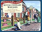 Revolutionary War Days: Discover the Past with Exciting Projects, Games, Activities and Recipes (American Kids in History Series)