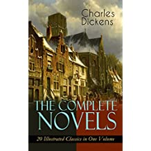 The Complete Novels of Charles Dickens: 20 Illustrated Classics in One Volume: Oliver Twist, The Pickwick Papers, Hard Times, A Tale of Two Cities, Great Dombey and Son, David Copperfield…