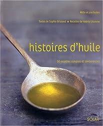 Histoires d'huile : 50 recettes simples et savoureuses