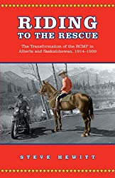 Riding to the Rescue: The Transformation of the RCMP in Alberta and Saskatchewan, 1914-1939 (Canadian Social History) (Canadian Social History Series)