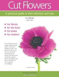 Cut Flowers: A Practical Guide to Their Selection and Care