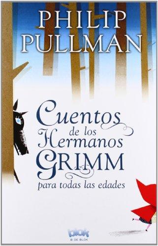 Cuentos de los hermanos Grimm para todas las edades (B de Blok) por Philip Pullman