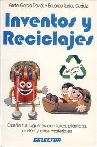 Inventos y reciclajes / Inventions and Recycling (Manualidades) por Gretel Davids Garcia