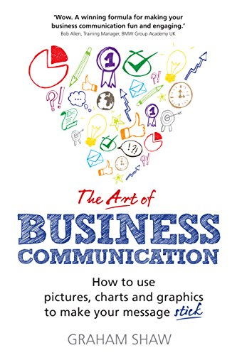 The Art of Business Communication: How to use pictures, charts and graphs to make your business message stick PDF Descarga gratuita