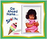"""Best Nana Frames - Expressly Yours! Photo Expressions """"Go Ahead Nana...Spoil Me! Review"""