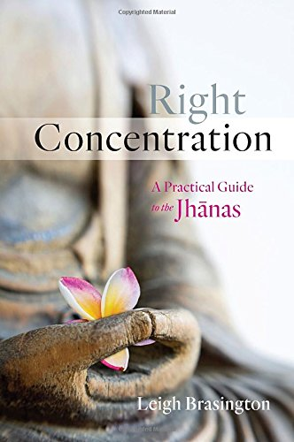 Right Concentration: A Practical Guide to the Jhanas