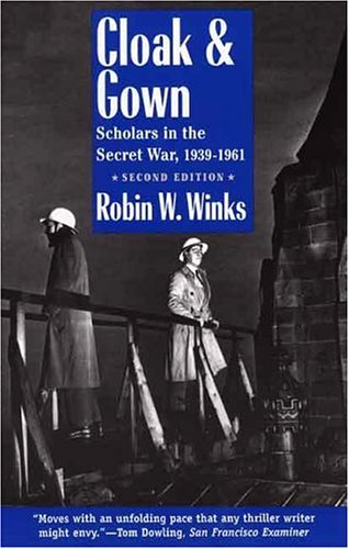 Cloak and Gown: Scholars in the Secret War, 1939-1961, Second Edition: Scholars in the Secret War, 1939-61