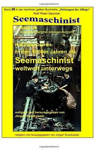 In den 1960er Jahren als Seemaschinist weltweit unterwegs: Band 36 in der maritimen gelben Buchreihe bei Juergen Ruszkowski (maritime gelbe Buchreihe)