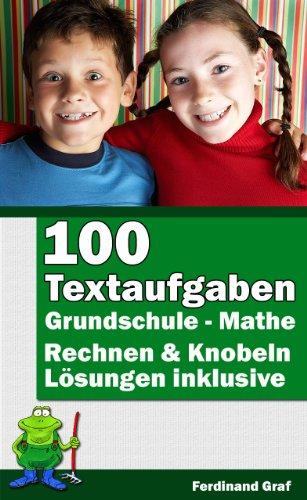 Mathe - Grundschule: 100 Textaufgaben mit Lösungen (Ach, so geht das! 8) (100% Lösung)