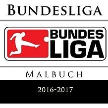 Bundesliga Malbuch 2016-2017: Malbuch mit allen Top-Fußball-Team-Logos aus der Bundesliga für die Saison 2016-2017. Ausgezeichnete Geschenkidee.