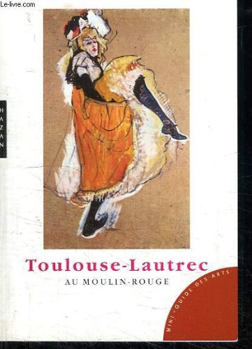 TOULOUSE LAUTREC AU MOULIN ROUGE.