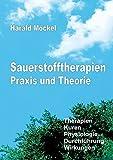 Sauerstofftherapien Praxis und Theorie: Therapien, Kuren, Physiologie, Durchführung, Wirkungen