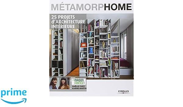 Métamorphome : 25 projets d\'architecture intérieure: Amazon.co.uk ...
