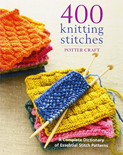 400 Knitting Stitches: A Complete Dictionary of Essential Stitch Patterns by Potter Craft (1-Nov-2009) Paperback