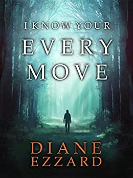 I Know Your Every Move (Sophie Brown Book 1) (English Edition) de [Ezzard, Diane]