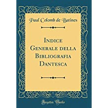 Indice Generale della Bibliografia Dantesca (Classic Reprint)