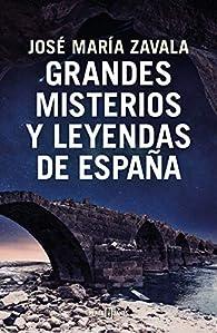 Grandes misterios y leyendas de España par José María Zavala
