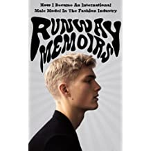 Runway Memoirs: How I Became An International Male Model In The Fashion Industry (Runway Memoirs, Modelling, Fashion Book 1) (English Edition)