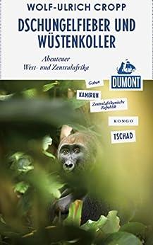 DuMont Reiseabenteuer Dschungelfieber und Wüstenkoller: Abenteuer West- und Zentralafrika (DuMont Reiseabenteuer E-Book)