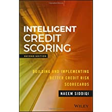 Intelligent Credit Scoring: Building and Implementing Better Credit Risk Scorecards (SAS Institute Inc)