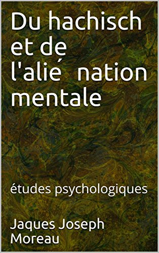 Du hachisch et de l'aliénation mentale: études psychologiques par Jaques Joseph Moreau