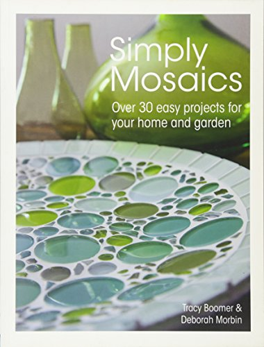 Simply Mosaics: Over 30 Easy Projects for Your Home and Garden