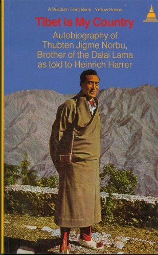 Tibet Is My Country: Autobiography of Thubten Jigme Norbu, Brother of the Dalai Lama as Told to Heinrich Harrer (Wisdom Tibet Book) by Thubten Jigme Norbu (1986-06-15)